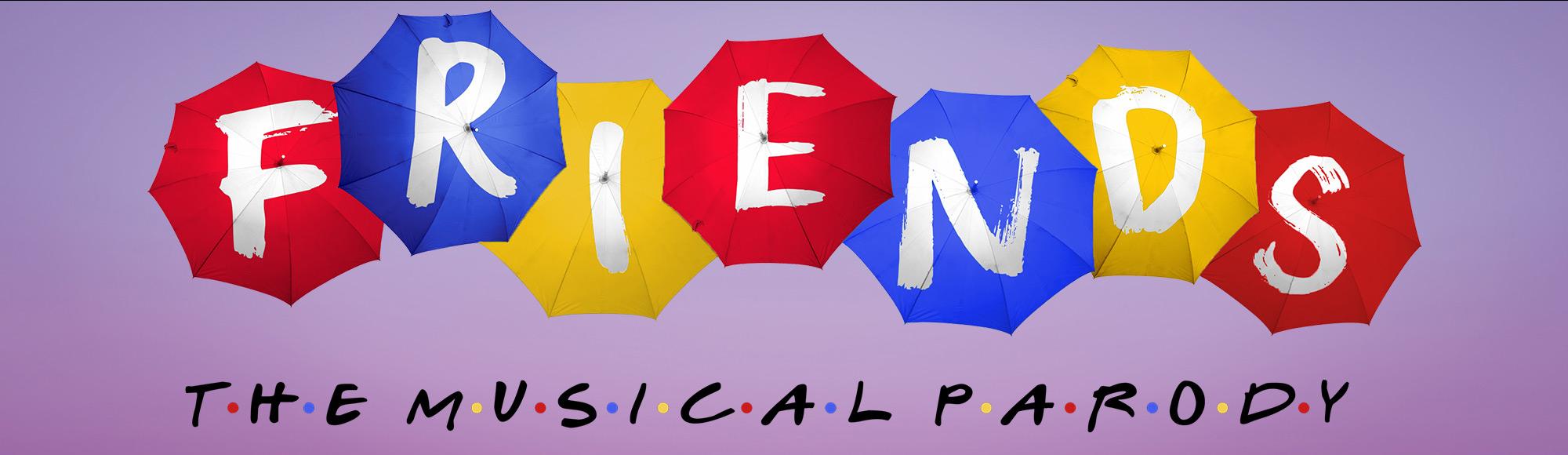 FRIENDS! The Musical Parody show