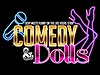 Comedy and Dolls